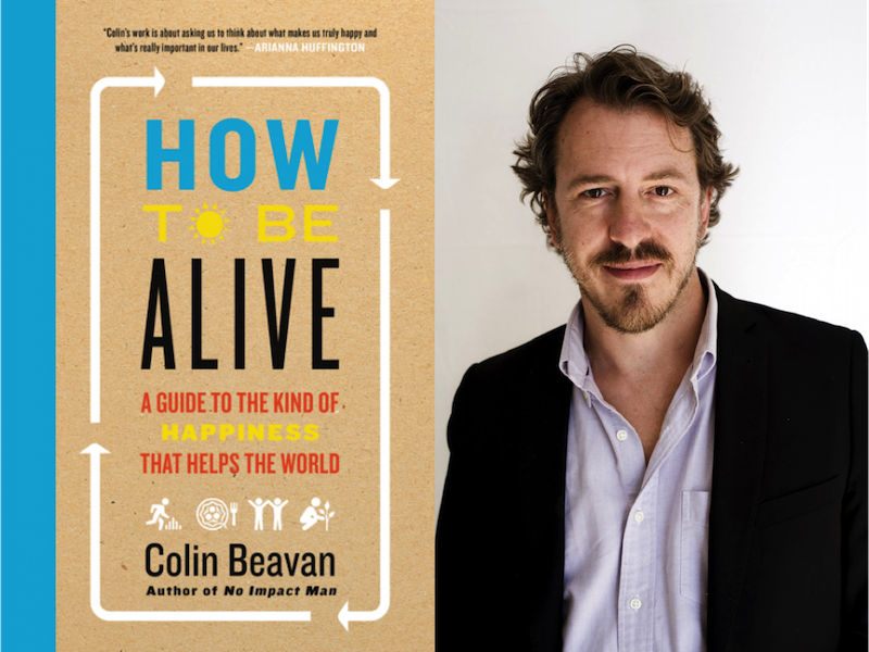 Image with book title How to be Alive, A guide to the kind of happiness that helps the world and profile picture of the author Colin Beavan
